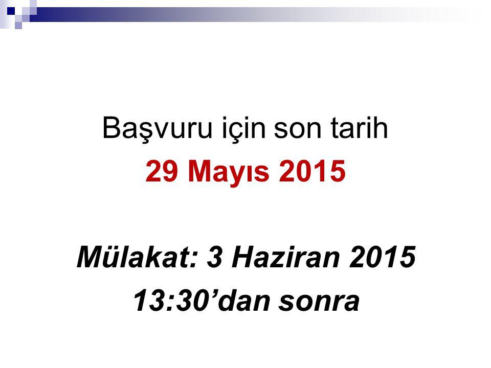Başvuru için son tarih 29 Mayıs 2015 Mülakat: 3 Haziran 2015 13:30'dan sonra
