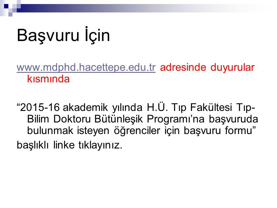Başvuru İçin www.mdphd.hacettepe.edu.trwww.mdphd.hacettepe.edu.tr adresinde duyurular kısmında 2015-16 akademik yılında H.Ü.