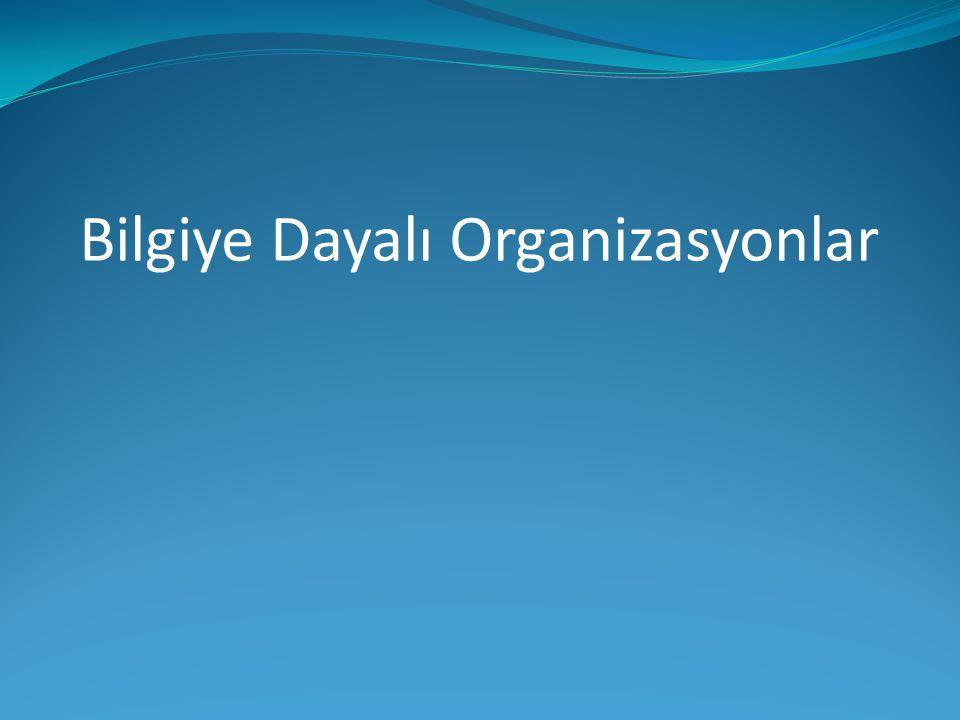 Bilgiye Dayalı Organizasyonlar
