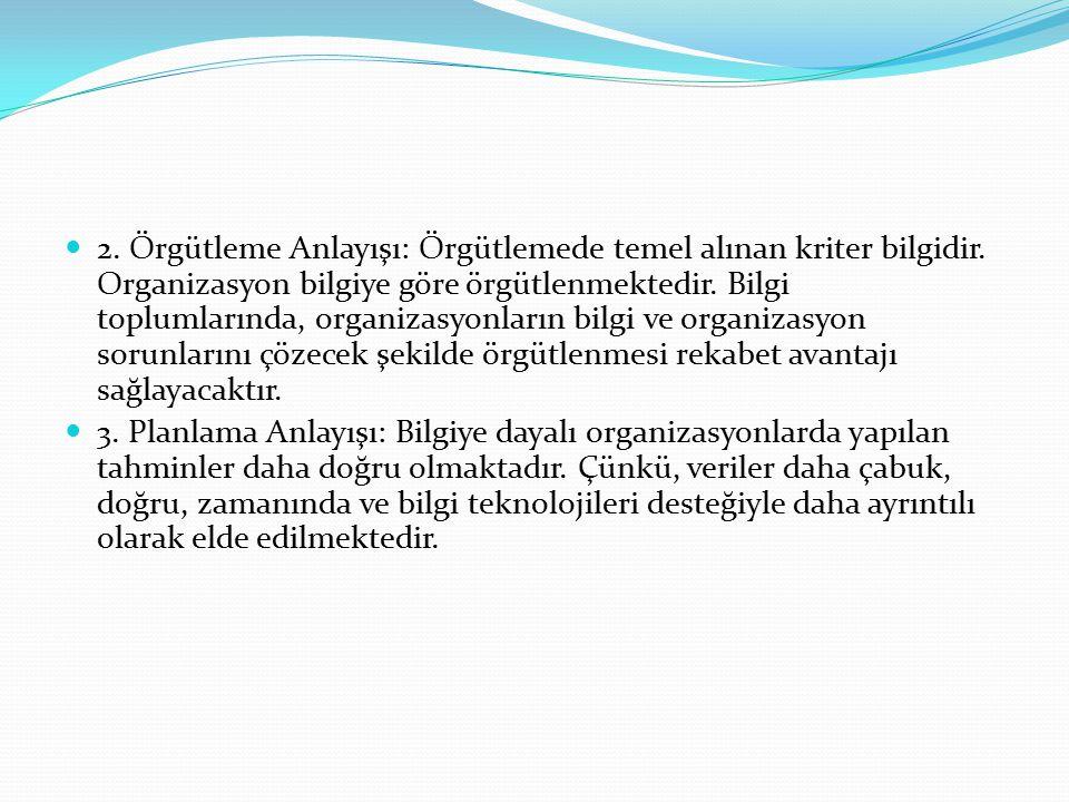 2. Örgütleme Anlayışı: Örgütlemede temel alınan kriter bilgidir.