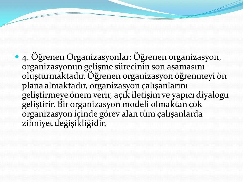 4. Öğrenen Organizasyonlar: Öğrenen organizasyon, organizasyonun gelişme sürecinin son aşamasını oluşturmaktadır. Öğrenen organizasyon öğrenmeyi ön pl