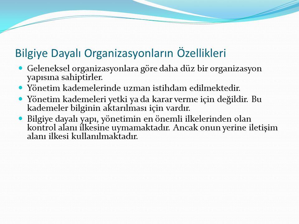 Bilgiye Dayalı Organizasyonların Özellikleri Geleneksel organizasyonlara göre daha düz bir organizasyon yapısına sahiptirler.