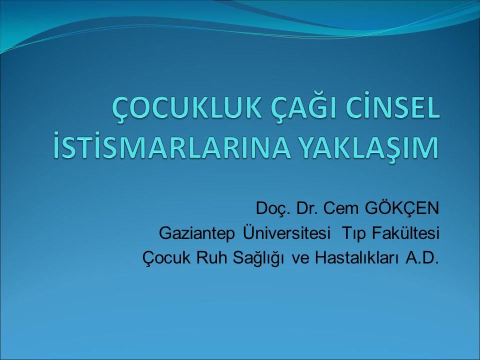 Doç. Dr. Cem GÖKÇEN Gaziantep Üniversitesi Tıp Fakültesi Çocuk Ruh Sağlığı ve Hastalıkları A.D.