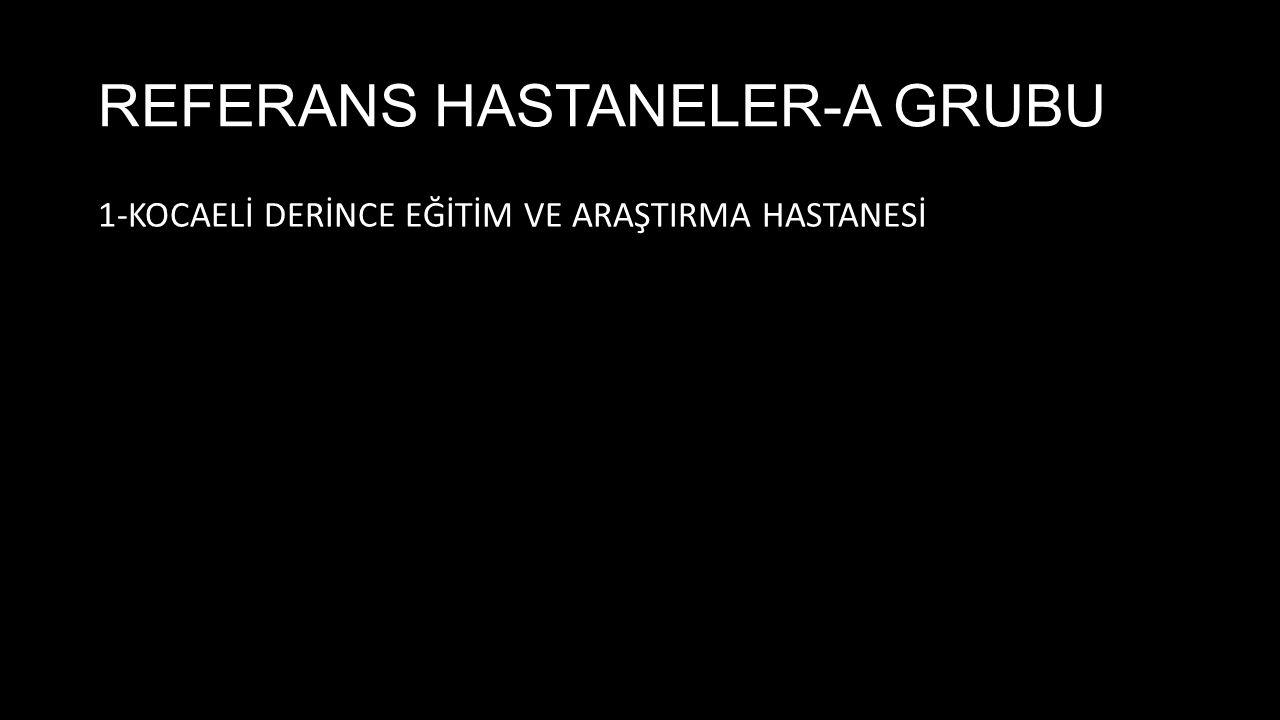 REFERANS HASTANELER-A GRUBU 1-KOCAELİ DERİNCE EĞİTİM VE ARAŞTIRMA HASTANESİ