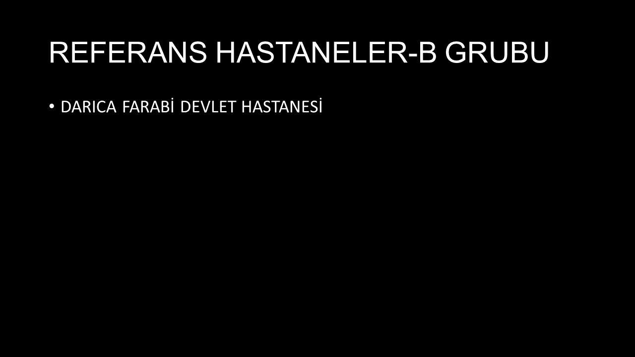 REFERANS HASTANELER-B GRUBU DARICA FARABİ DEVLET HASTANESİ