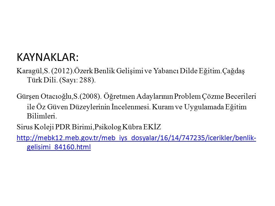 KAYNAKLAR: Karagül,S.(2012).Özerk Benlik Gelişimi ve Yabancı Dilde Eğitim.Çağdaş Türk Dili.