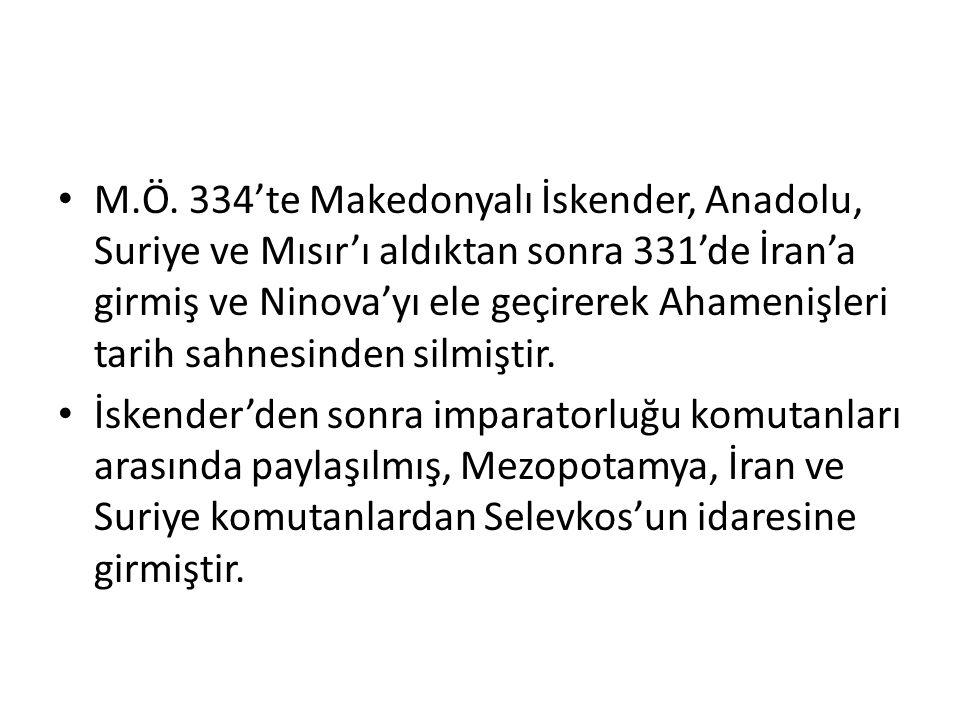 M.Ö. 334'te Makedonyalı İskender, Anadolu, Suriye ve Mısır'ı aldıktan sonra 331'de İran'a girmiş ve Ninova'yı ele geçirerek Ahamenişleri tarih sahnesi