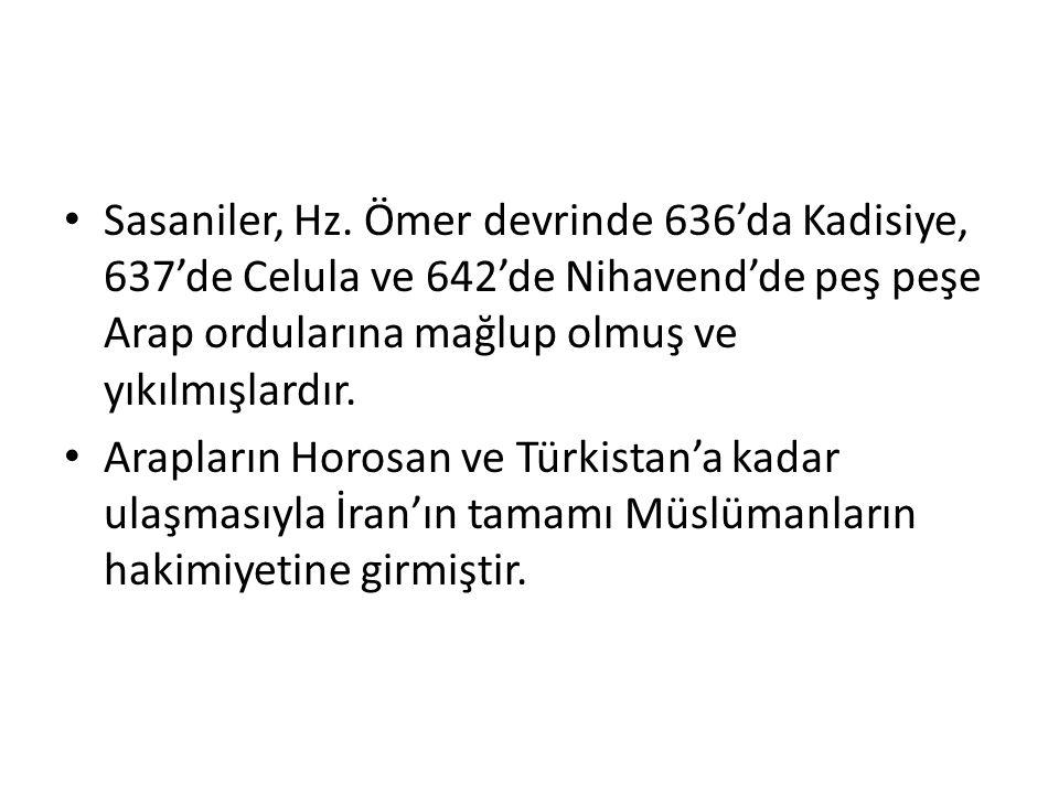 Sasaniler, Hz. Ömer devrinde 636'da Kadisiye, 637'de Celula ve 642'de Nihavend'de peş peşe Arap ordularına mağlup olmuş ve yıkılmışlardır. Arapların H