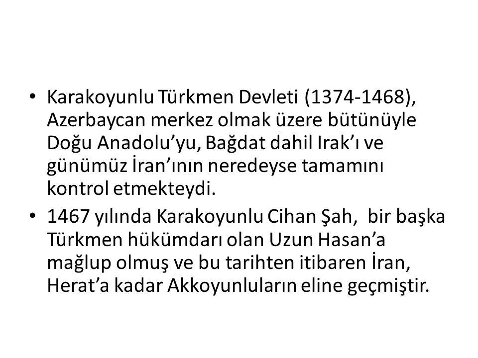 Karakoyunlu Türkmen Devleti (1374-1468), Azerbaycan merkez olmak üzere bütünüyle Doğu Anadolu'yu, Bağdat dahil Irak'ı ve günümüz İran'ının neredeyse t