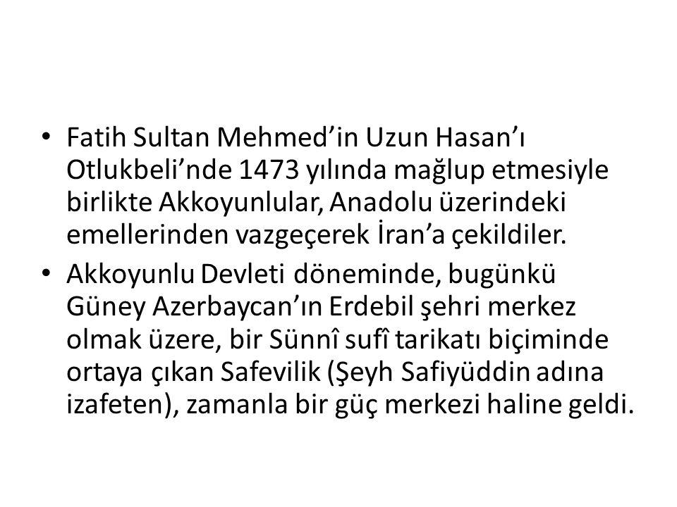Fatih Sultan Mehmed'in Uzun Hasan'ı Otlukbeli'nde 1473 yılında mağlup etmesiyle birlikte Akkoyunlular, Anadolu üzerindeki emellerinden vazgeçerek İran