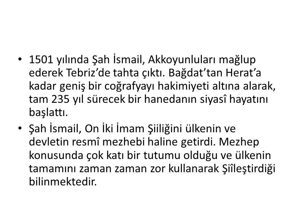 1501 yılında Şah İsmail, Akkoyunluları mağlup ederek Tebriz'de tahta çıktı. Bağdat'tan Herat'a kadar geniş bir coğrafyayı hakimiyeti altına alarak, ta