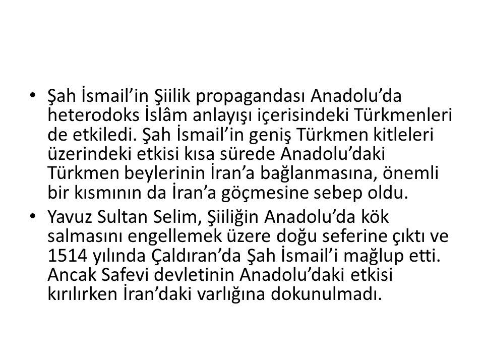 Şah İsmail'in Şiilik propagandası Anadolu'da heterodoks İslâm anlayışı içerisindeki Türkmenleri de etkiledi. Şah İsmail'in geniş Türkmen kitleleri üze