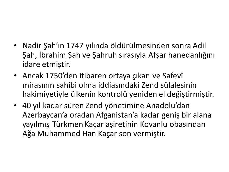 Nadir Şah'ın 1747 yılında öldürülmesinden sonra Adil Şah, İbrahim Şah ve Şahruh sırasıyla Afşar hanedanlığını idare etmiştir. Ancak 1750'den itibaren