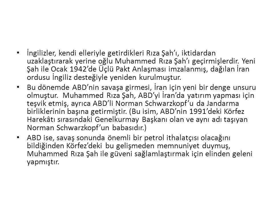 İngilizler, kendi elleriyle getirdikleri Rıza Şah'ı, iktidardan uzaklaştırarak yerine oğlu Muhammed Rıza Şah'ı geçirmişlerdir. Yeni Şah ile Ocak 1942'
