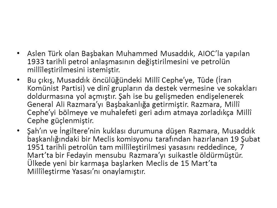 Aslen Türk olan Başbakan Muhammed Musaddık, AIOC'la yapılan 1933 tarihli petrol anlaşmasının değiştirilmesini ve petrolün millîleştirilmesini istemişt
