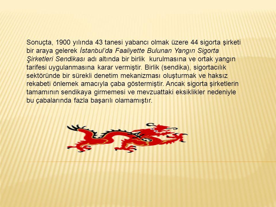 Sonuçta, 1900 yılında 43 tanesi yabancı olmak üzere 44 sigorta şirketi bir araya gelerek İstanbul'da Faaliyette Bulunan Yangın Sigorta Şirketleri Sendikası adı altında bir birlik kurulmasına ve ortak yangın tarifesi uygulanmasına karar vermiştir.
