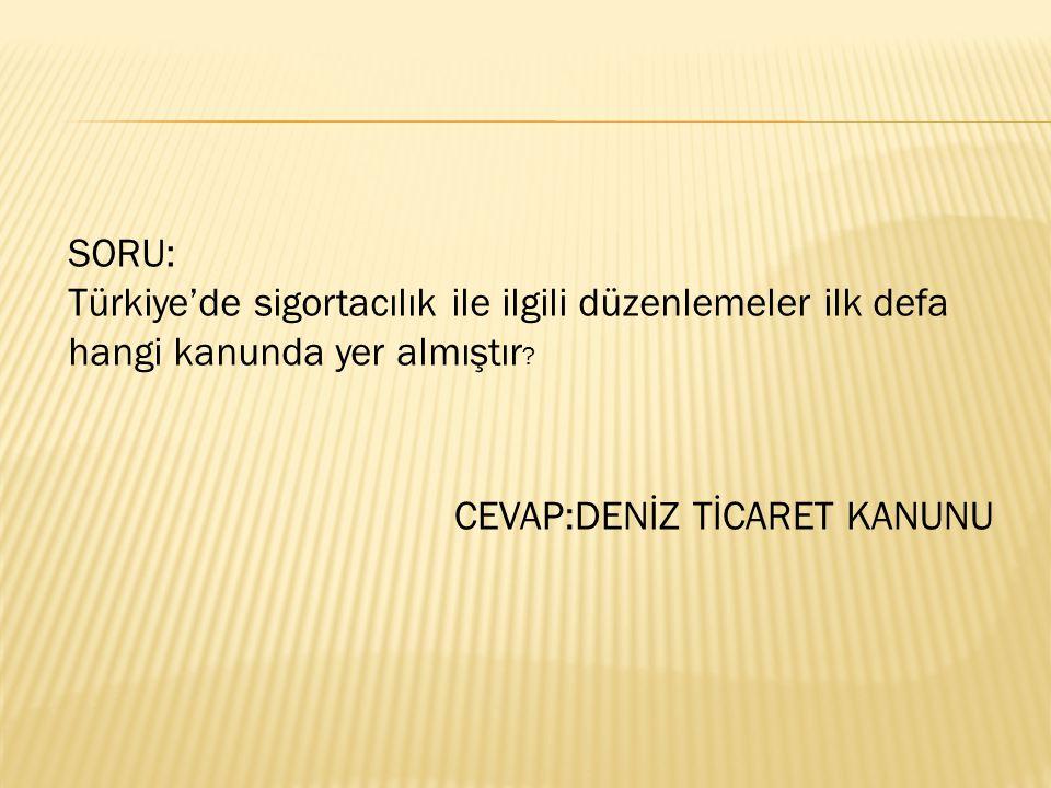 SORU: Türkiye'de sigortacılık ile ilgili düzenlemeler ilk defa hangi kanunda yer almıştır .