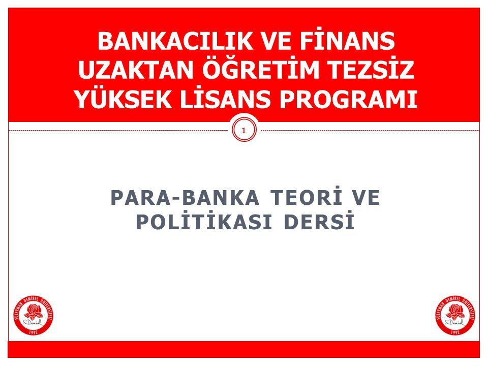 PARA-BANKA TEORİ VE POLİTİKASI DERSİ BANKACILIK VE FİNANS UZAKTAN ÖĞRETİM TEZSİZ YÜKSEK LİSANS PROGRAMI 1