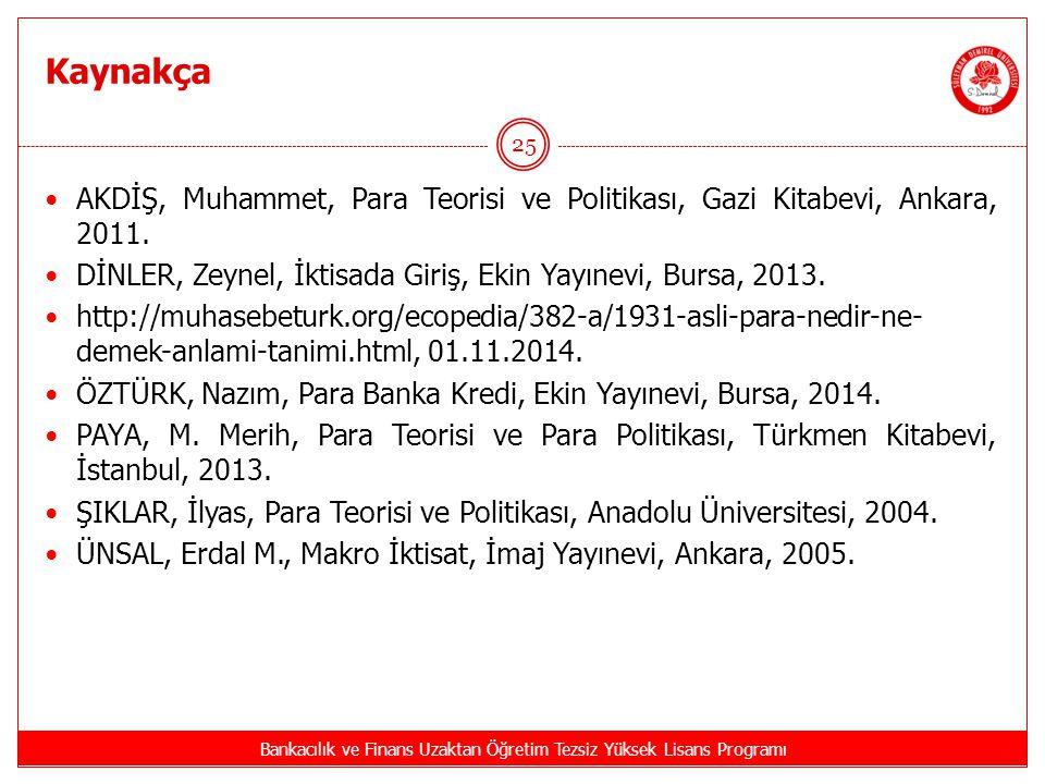Kaynakça Bankacılık ve Finans Uzaktan Öğretim Tezsiz Yüksek Lisans Programı 25 AKDİŞ, Muhammet, Para Teorisi ve Politikası, Gazi Kitabevi, Ankara, 201