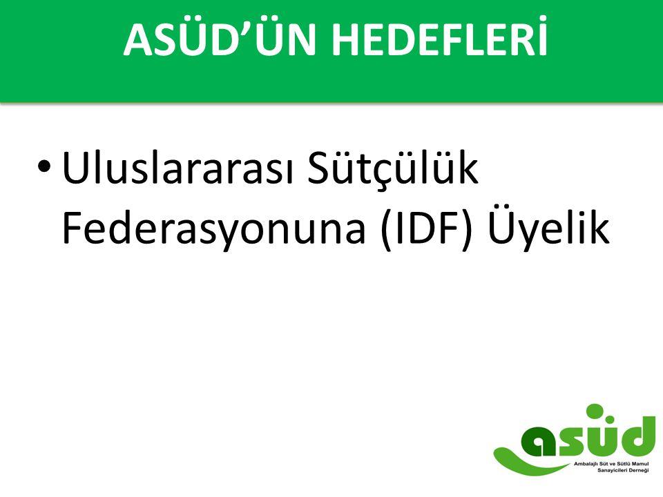 ASÜDÜN HEDEFLERİ Uluslararası Sütçülük Federasyonuna (IDF) Üyelik ASÜD'ÜN HEDEFLERİ