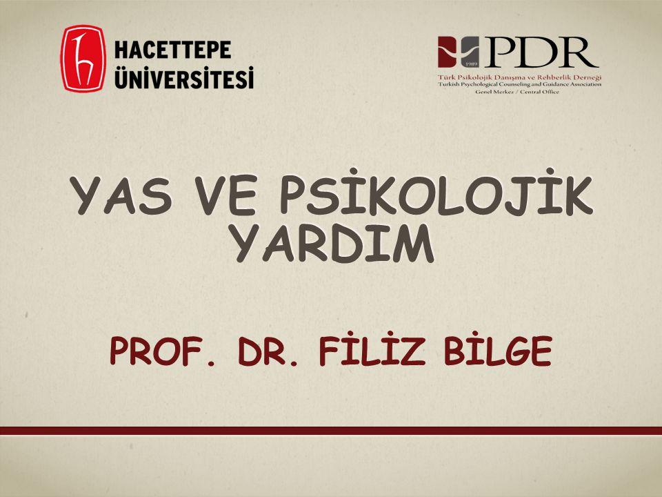 YAS VE PSİKOLOJİK YARDIM PROF. DR. FİLİZ BİLGE