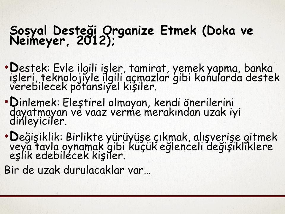 Sosyal Desteği Organize Etmek (Doka ve Neimeyer, 2012); D estek: Evle ilgili işler, tamirat, yemek yapma, banka işleri, teknolojiyle ilgili açmazlar g