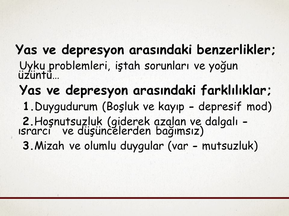 Yas ve depresyon arasındaki farklılıklar-2 4.Düşüncelerin içeriği (Ölen kişi ve anılar – kendini eleştiri ve kötümserlik) 5.Özsaygı (değişiklik yok - değersizlik) 6.