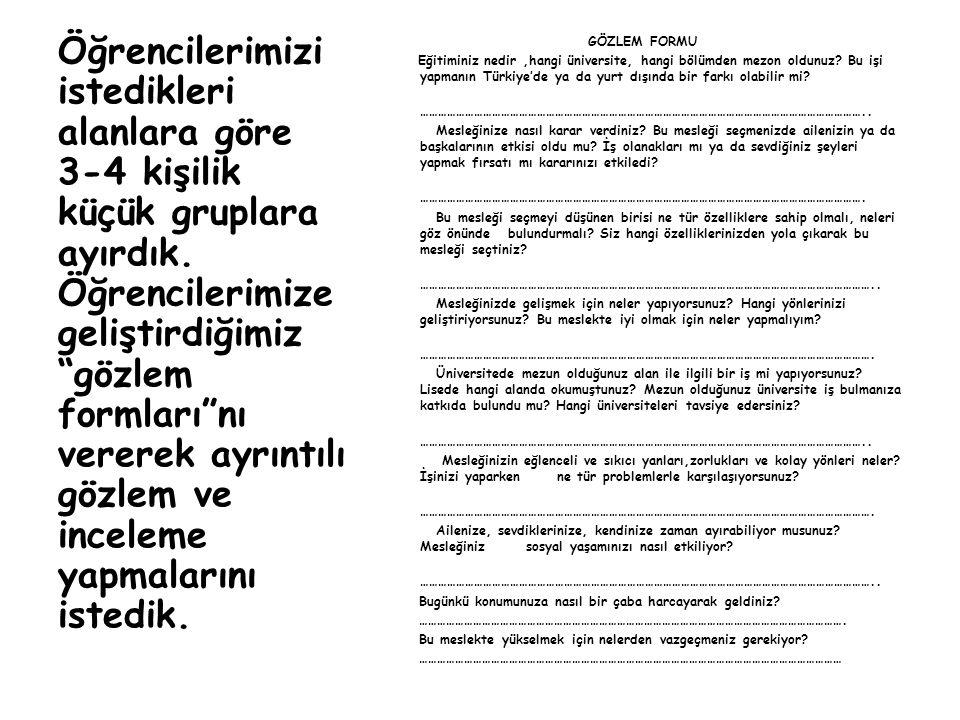 GÖZLEM FORMU Eğitiminiz nedir,hangi üniversite, hangi bölümden mezon oldunuz? Bu işi yapmanın Türkiye'de ya da yurt dışında bir farkı olabilir mi? ………