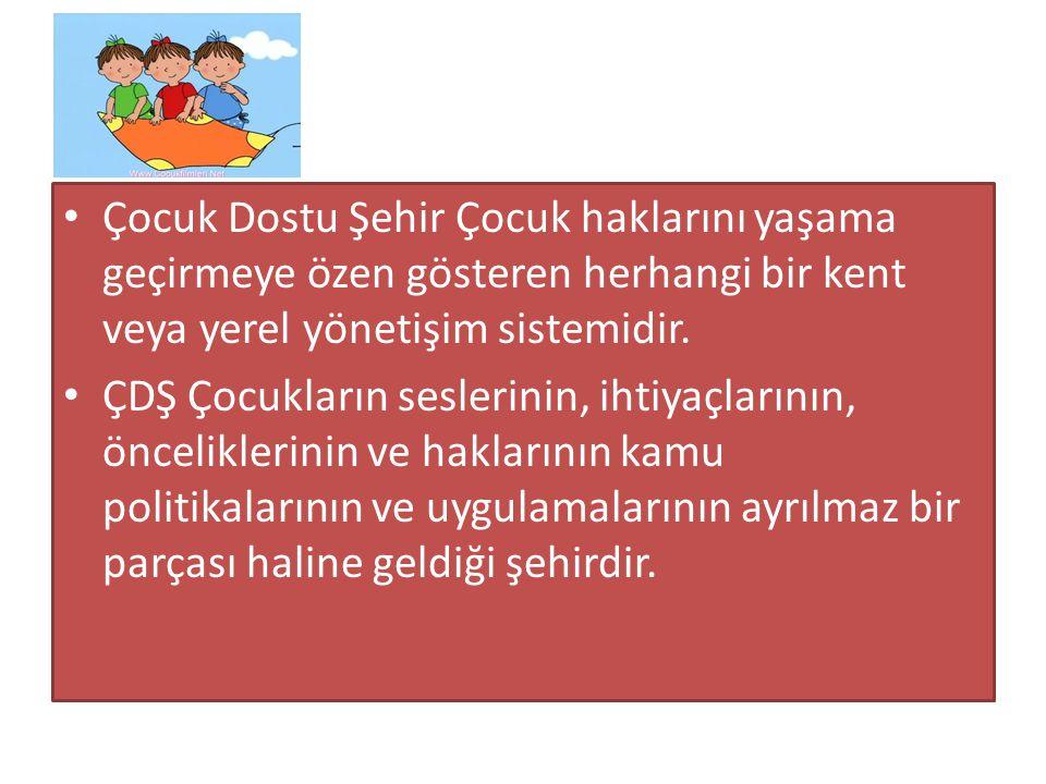 Çocuk Dostu Şehir Çocuk haklarını yaşama geçirmeye özen gösteren herhangi bir kent veya yerel yönetişim sistemidir. ÇDŞ Çocukların seslerinin, ihtiyaç