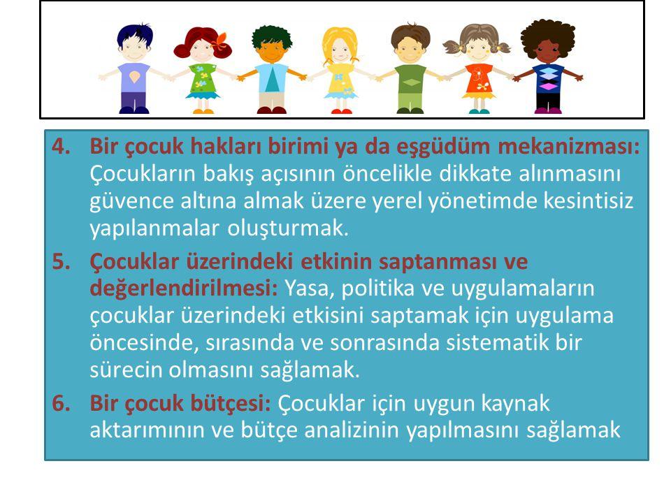 4.Bir çocuk hakları birimi ya da eşgüdüm mekanizması: Çocukların bakış açısının öncelikle dikkate alınmasını güvence altına almak üzere yerel yönetimd