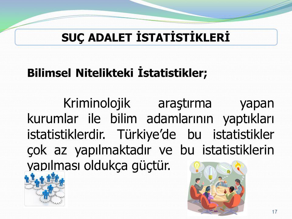 Bilimsel Nitelikteki İstatistikler; Kriminolojik araştırma yapan kurumlar ile bilim adamlarının yaptıkları istatistiklerdir. Türkiye'de bu istatistikl