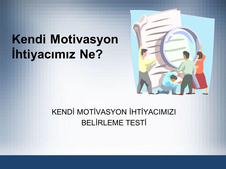 Kendi Motivasyon İhtiyacımız Ne? KENDİ MOTİVASYON İHTİYACIMIZI BELİRLEME TESTİ