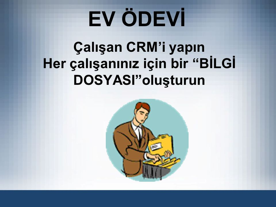 Çalışan CRM'i yapın Her çalışanınız için bir BİLGİ DOSYASI oluşturun EV ÖDEVİ