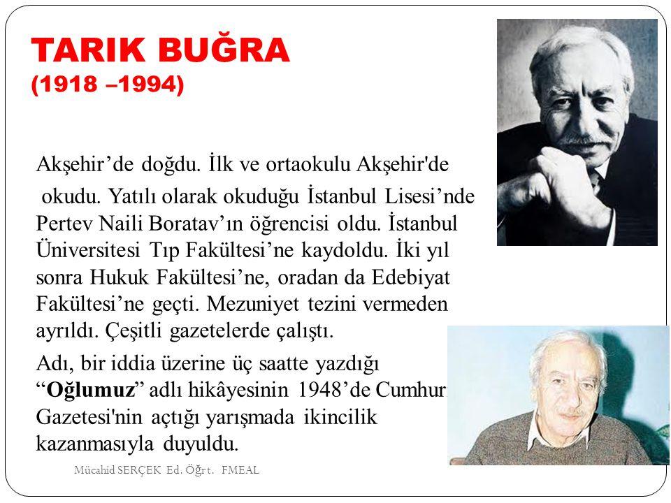 TARIK BUĞRA (1918 –1994) Akşehir'de doğdu. İlk ve ortaokulu Akşehir'de okudu. Yatılı olarak okuduğu İstanbul Lisesi'nde Pertev Naili Boratav'ın öğrenc