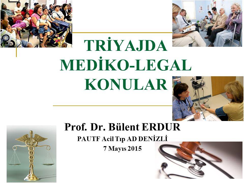 TRİYAJDA MEDİKO-LEGAL KONULAR Prof. Dr. Bülent ERDUR PAUTF Acil Tıp AD DENİZLİ 7 Mayıs 2015