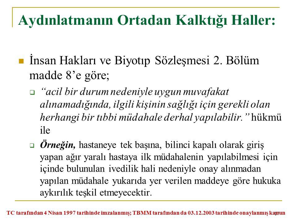 """Aydınlatmanın Ortadan Kalktığı Haller: İnsan Hakları ve Biyotıp Sözleşmesi 2. Bölüm madde 8'e göre;  """"acil bir durum nedeniyle uygun muvafakat alınam"""
