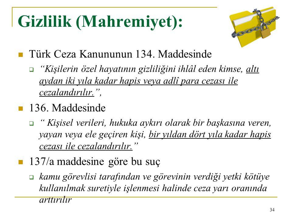"""Gizlilik (Mahremiyet): Türk Ceza Kanununun 134. Maddesinde  """"Kişilerin özel hayatının gizliliğini ihlâl eden kimse, altı aydan iki yıla kadar hapis v"""