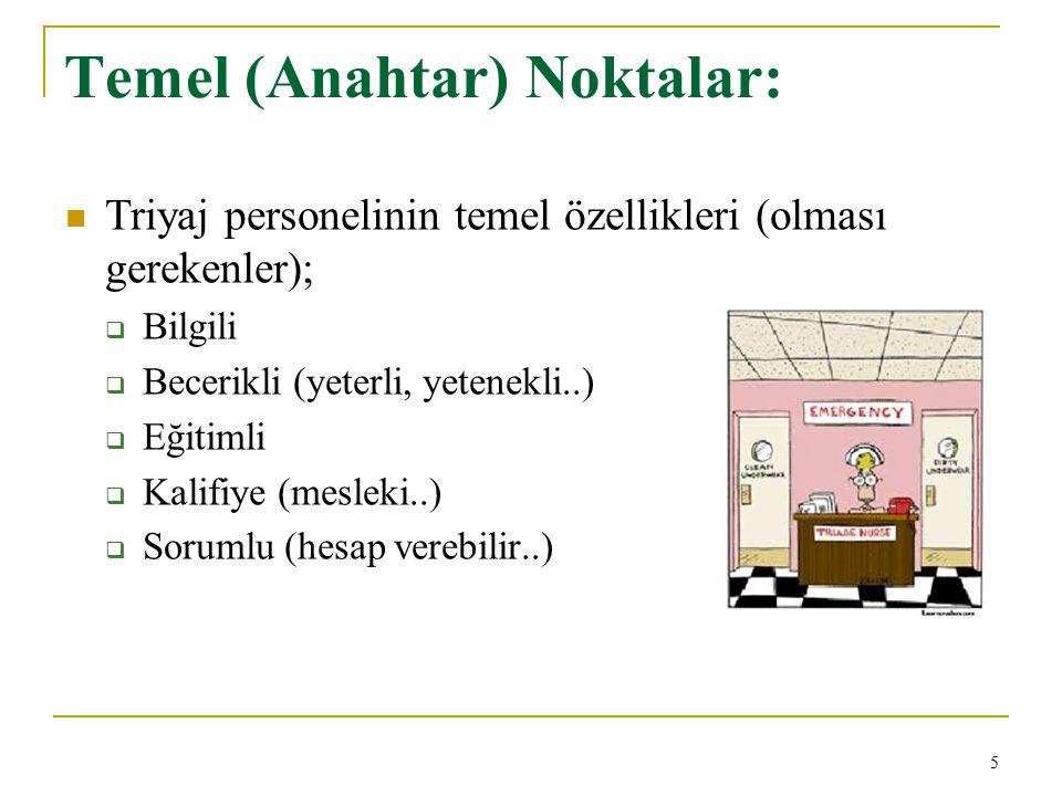 Temel (Anahtar) Noktalar: Triyaj personelinin temel özellikleri (olması gerekenler);  Bilgili  Becerikli (yeterli, yetenekli..)  Eğitimli  Kalifiy