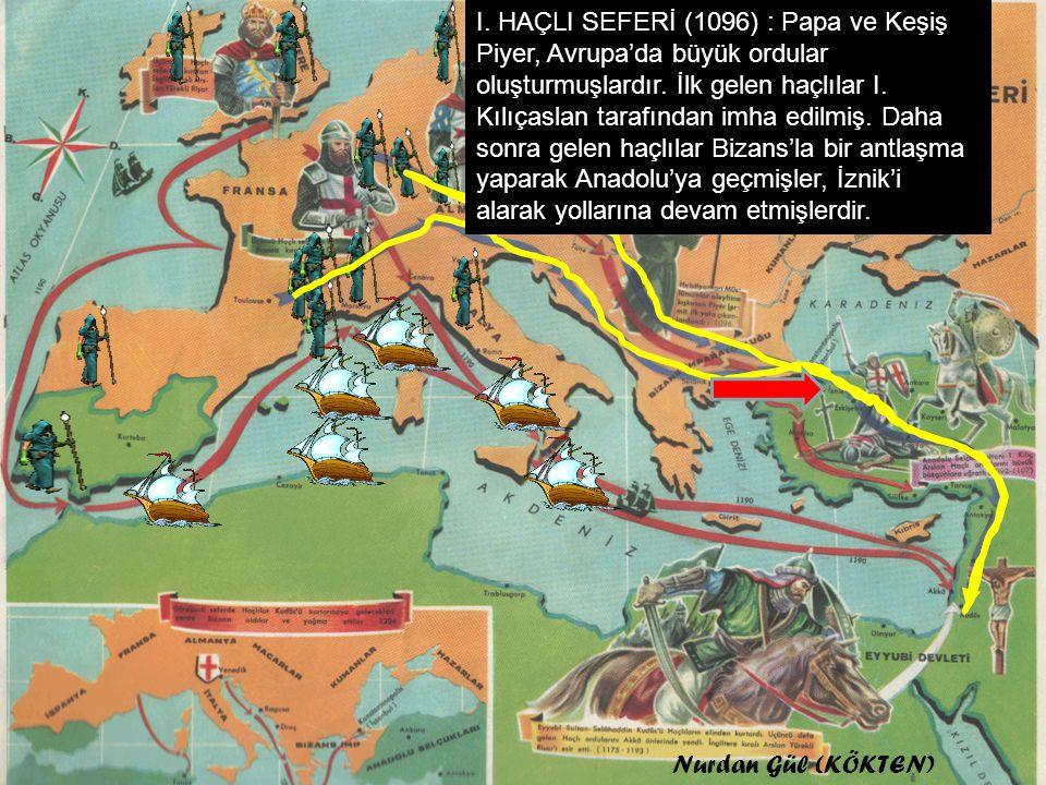 I.HAÇLI SEFERİ (1096) : Papa ve Keşiş Piyer, Avrupa'da büyük ordular oluşturmuşlardır.