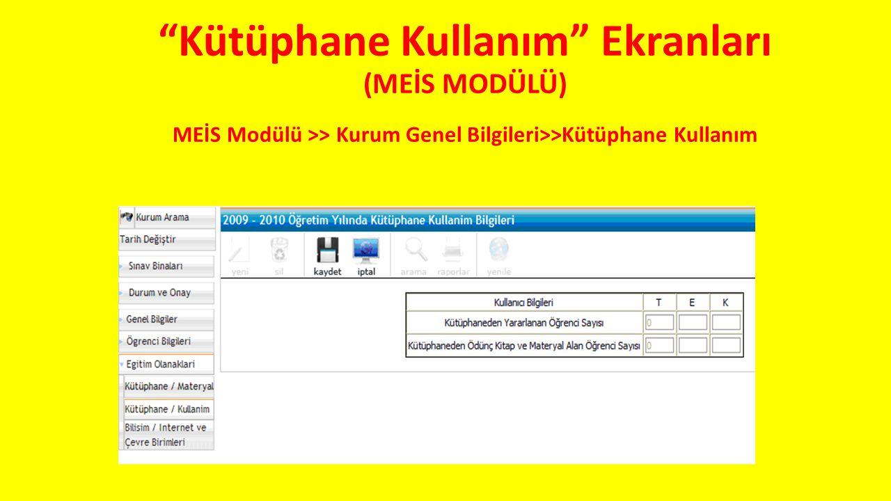 """""""Kütüphane Kullanım"""" Ekranları (MEİS MODÜLÜ) MEİS Modülü >> Kurum Genel Bilgileri>>Kütüphane Kullanım"""