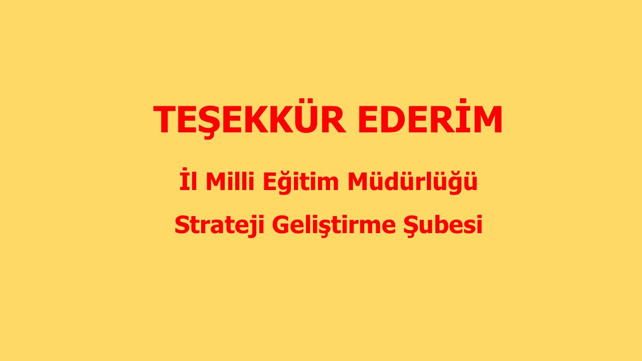 TEŞEKKÜR EDERİM İl Milli Eğitim Müdürlüğü Strateji Geliştirme Şubesi