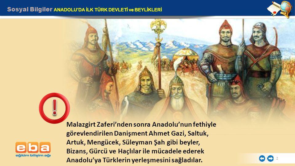 2 Malazgirt Zaferi'nden sonra Anadolu'nun fethiyle görevlendirilen Danişment Ahmet Gazi, Saltuk, Artuk, Mengücek, Süleyman Şah gibi beyler, Bizans, Gü