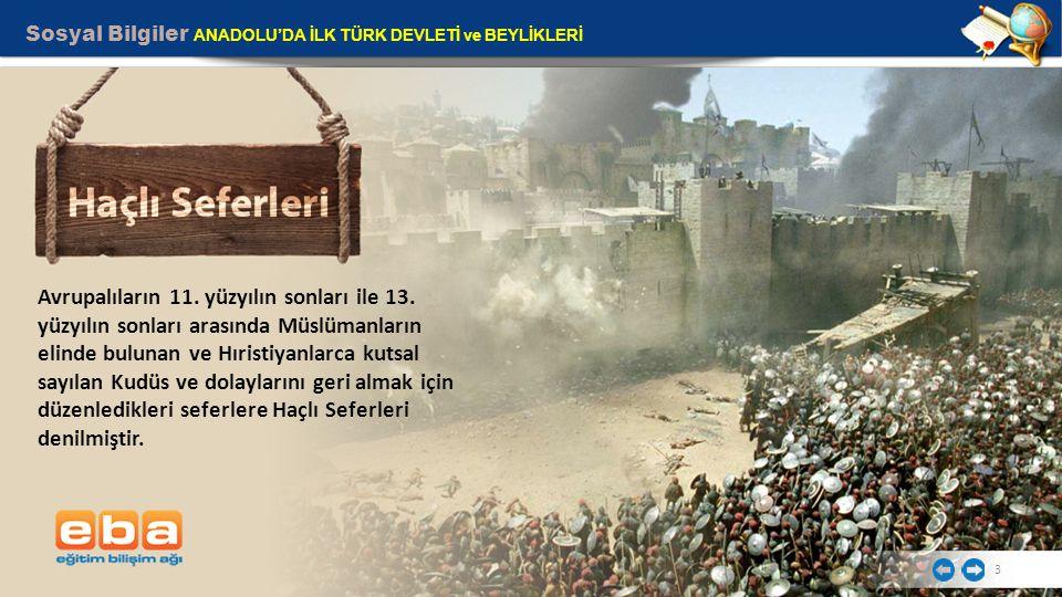 Sosyal Bilgiler ANADOLU'DA İLK TÜRK DEVLETİ ve BEYLİKLERİ 3 Avrupalıların 11. yüzyılın sonları ile 13. yüzyılın sonları arasında Müslümanların elinde