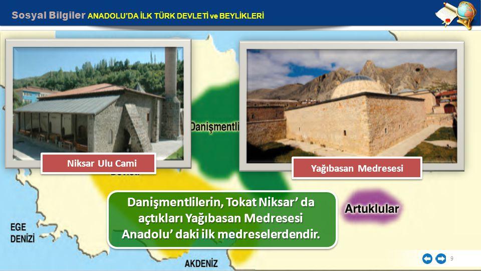 9 Danişmentlilerin, Tokat Niksar' da açtıkları Yağıbasan Medresesi Anadolu' daki ilk medreselerdendir. Yağıbasan Medresesi Niksar Ulu Cami