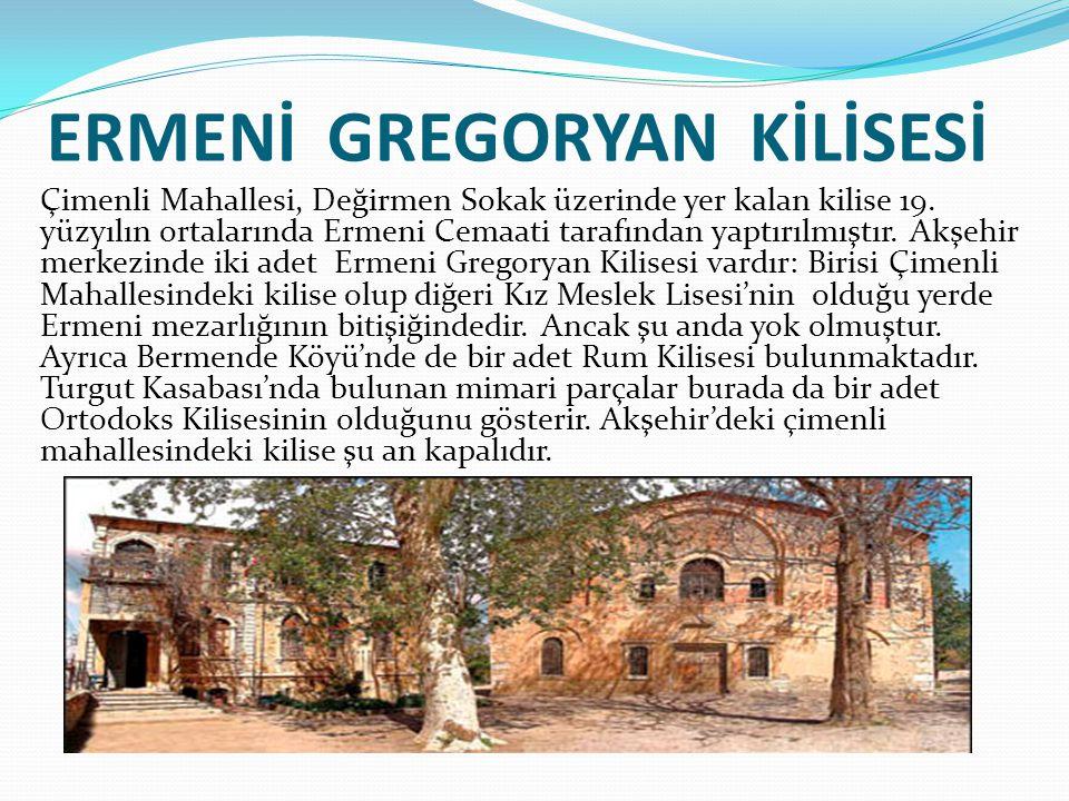 ERMENİ GREGORYAN KİLİSESİ Çimenli Mahallesi, Değirmen Sokak üzerinde yer kalan kilise 19. yüzyılın ortalarında Ermeni Cemaati tarafından yaptırılmıştı