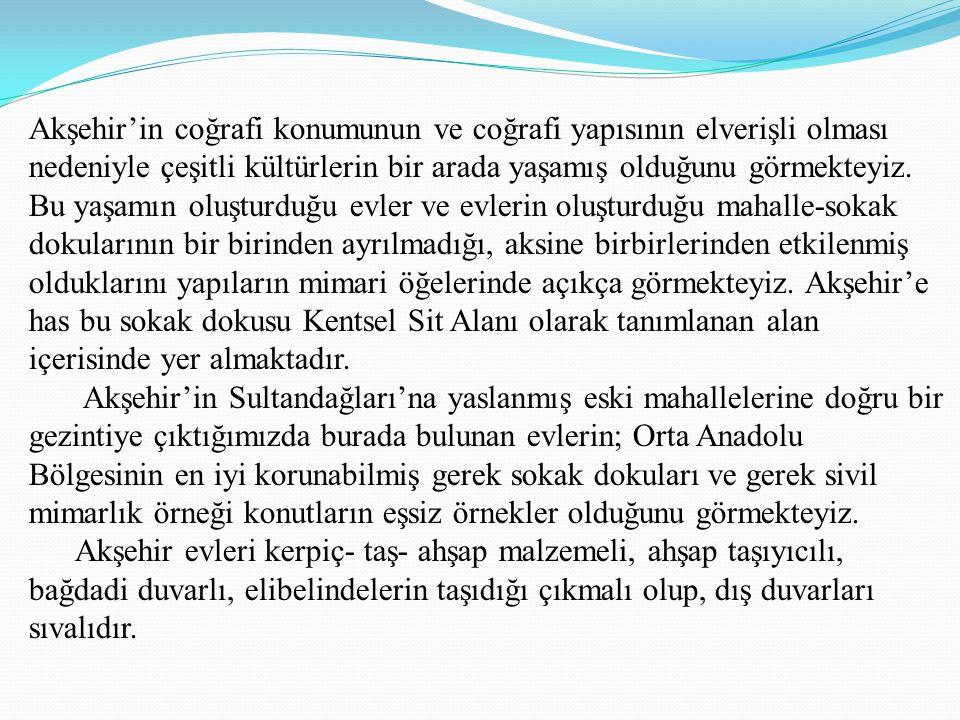 Akşehir'in coğrafi konumunun ve coğrafi yapısının elverişli olması nedeniyle çeşitli kültürlerin bir arada yaşamış olduğunu görmekteyiz. Bu yaşamın ol