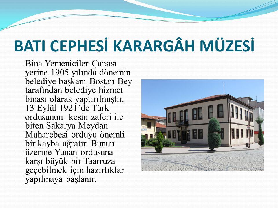 BATI CEPHESİ KARARGÂH MÜZESİ Bina Yemeniciler Çarşısı yerine 1905 yılında dönemin belediye başkanı Bostan Bey tarafından belediye hizmet binası olarak