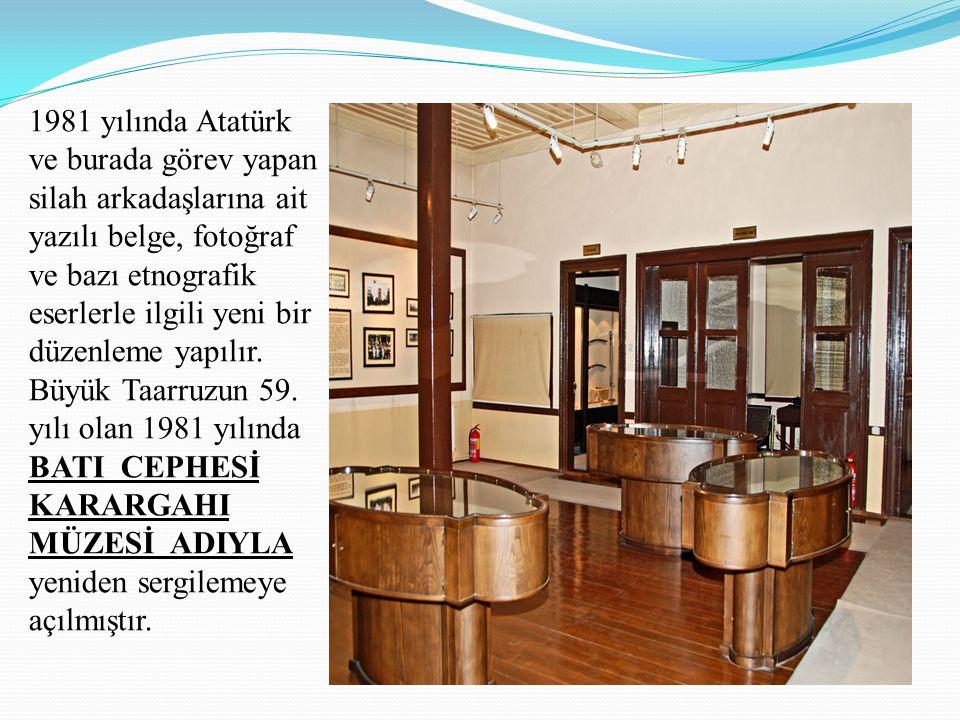 1981 yılında Atatürk ve burada görev yapan silah arkadaşlarına ait yazılı belge, fotoğraf ve bazı etnografik eserlerle ilgili yeni bir düzenleme yapıl