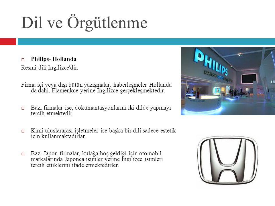 Dil ve Örgütlenme  Philips- Hollanda Resmi dili İngilizce'dir. Firma içi veya dışı bütün yazışmalar, haberleşmeler Hollanda da dahi, Flamenkce yerine