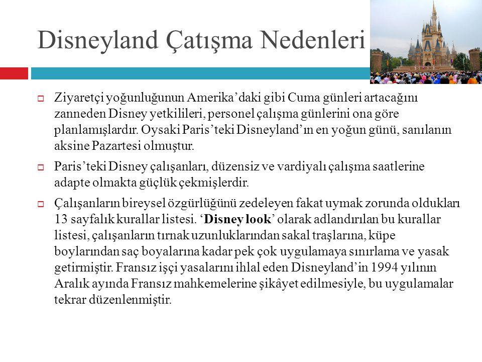 Disneyland Çatışma Nedenleri  Ziyaretçi yoğunluğunun Amerika'daki gibi Cuma günleri artacağını zanneden Disney yetkilileri, personel çalışma günlerin